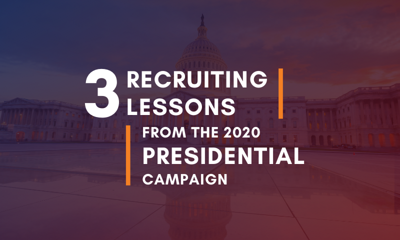 3 Key Recruiting Lessons from the 2020 Presidential Campaign