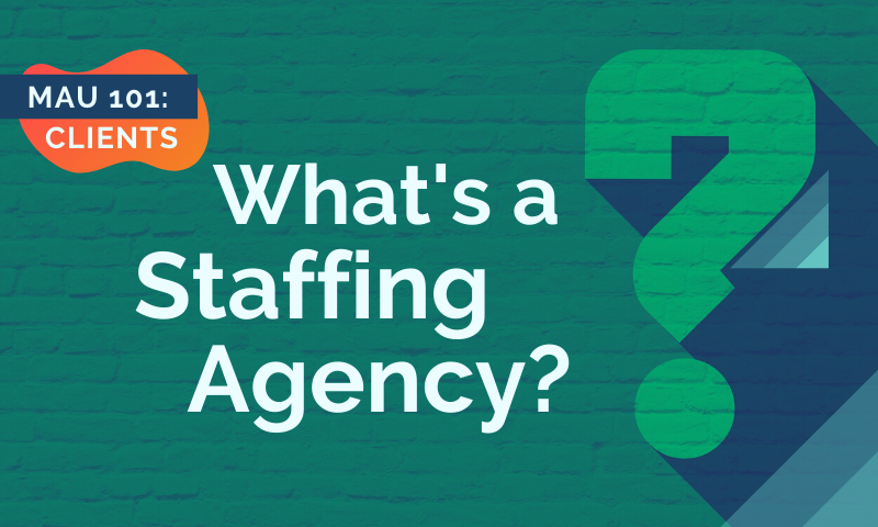MAU 101 - Clients: What's a Staffing Agency?