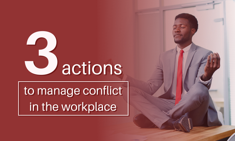 MAU Header_ 3 Actions to Manage Conflict in the Workplace