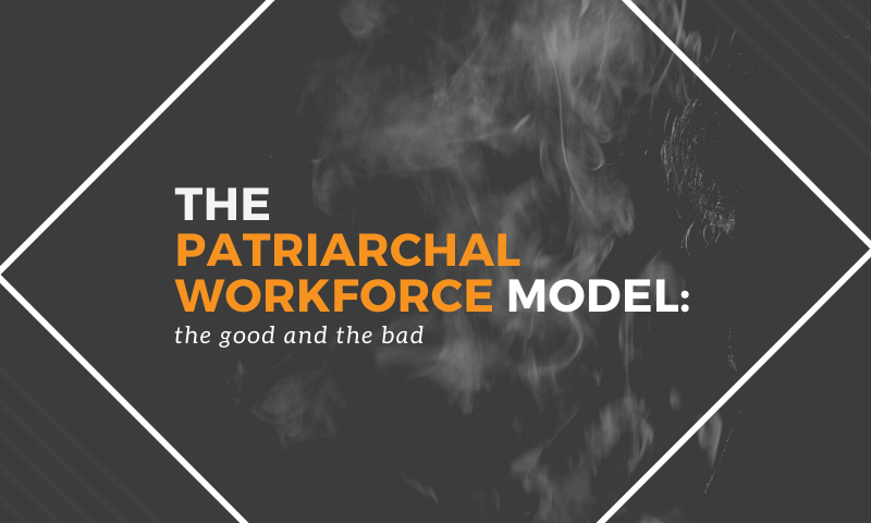 The Patriarchal Workforce Model: the good and the bad