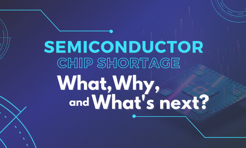 The 2021 Semiconductor Chip Shortage: What, Why, and What's Next?
