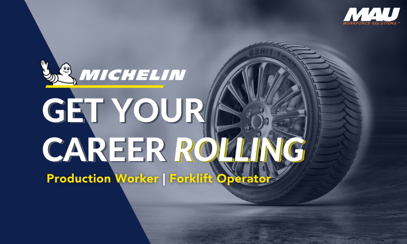 Get your career rolling with MAU at Michelin | Production Workers and Forklift Operators