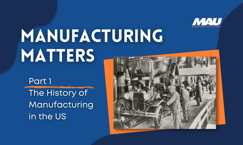 Manufacturing Matters Part 1 The History of Manufacturing in the US