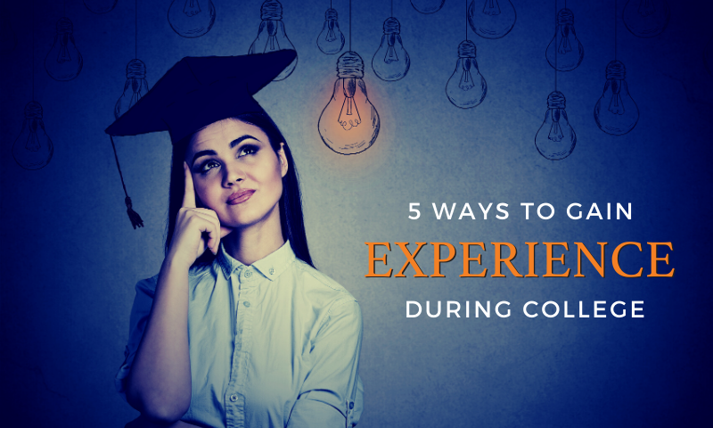 Ways to Gain Experience During College