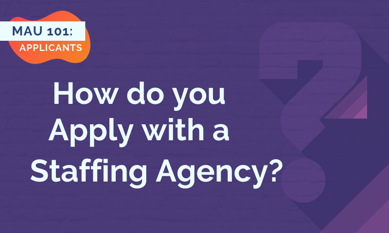 MAU 101: How Do You Apply with a Staffing Agency?