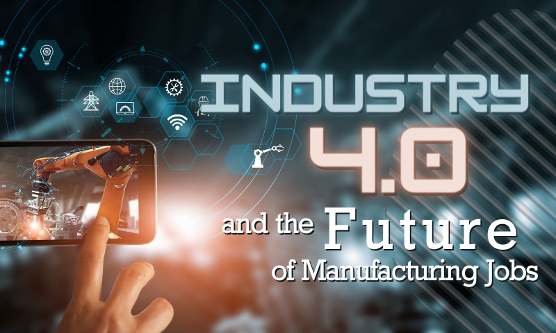 The Future of Manufacturing Jobs and Industry 4.0