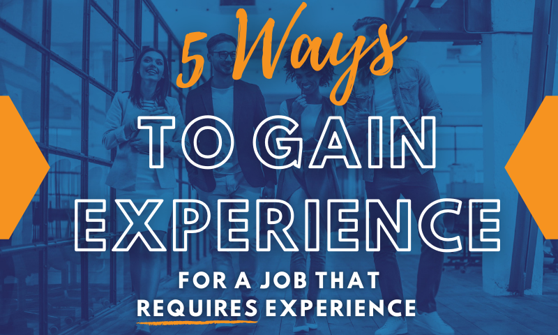 5 Ways to Gain Experience for a Job that Requires Experience